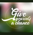 Give yourself a chance vector image