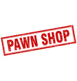 pawn shop red grunge square stamp on white vector image