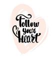 follow your heart calligraphy handwritten vector image