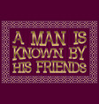man is known by his friends english saying vector image