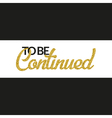 To Be Continued banner with gold glitter text vector image