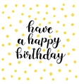 Have a happy birthday Brush lettering vector image