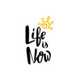 life is now hand written typography poster vector image