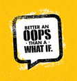 better an oops than a what if motivation quote vector image