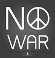 peace and no war on gray background vector image