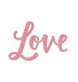 glitter word love hand drawn lettering vector image