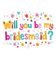 Will you be my bridesmaid vector image
