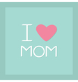 I love mom Happy mothers day Text with heart sign vector image