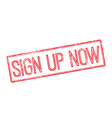 Sign Up Now Red rubber stamp on white vector image