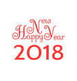 happy new year 2018 festive inscription vector image