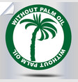 without palm oil label for product cosmetics and vector image