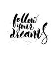 Follow your dreams vector image