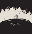Three crosses and inscriptions holy bible vector image
