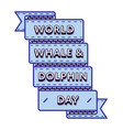 world whale  dolphin day greeting emblem vector image