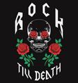 rock till death type fashion design skull roses vector image