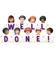 children holding sign for word well done vector image