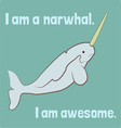 I Am A Narwhal vector image
