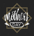 Happy mother s day design background lettering vector image