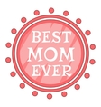Best Mom Ever Best Mom Ever pink circle icon vector image