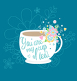 Cute tea cup with flowers You are my cup of tea vector image