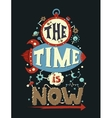 The Time Is Now - motivation quotation poster vector image