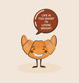 funny croissant character with inspiration quote vector image