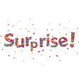 surprise sign with colorful confetti vector image