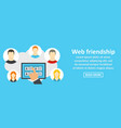 web friendship banner horizontal concept vector image