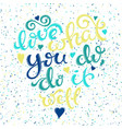 love what you do do it well vector image