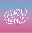 make it happen inspirational quote hand lettering vector image