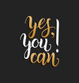 yesyou can hand lettering typography vector image