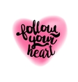 Follow your heart on blurry heart vector image