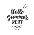 hello summer 2017 text hand drawn brush lettering vector image