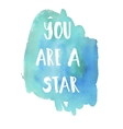 You area star phrase Inspirational motivational vector image