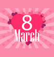 8 march day international womens day background vector image vector image
