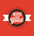 bike is good bicycles wheel ribbon banner red vector image