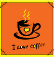 i love coffee poster vector image