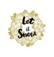 Xmas golden wreath and quote Let it snow vector image