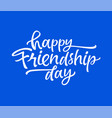 friendship day - drawn brush lettering vector image