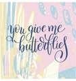 you give me butterflies handwritten lettering vector image