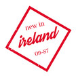 new in ireland rubber stamp vector image