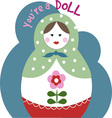 Youre A Doll vector image