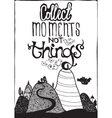Motivational poster Collect moment not things vector image