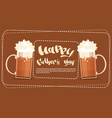 happy father day family holiday beer glasses vector image
