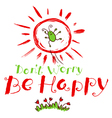 Dont worry be happy hand drawn lettering vector image vector image