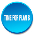 time for plan b blue round flat isolated push vector image