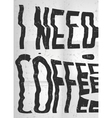 I need coffee glitch art typographic poster Glitch vector image