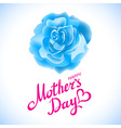 Happy Mothers Day Beautiful Blooming blue Rose vector image