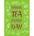 Drink tea every day vector image