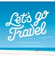 Lets go travel Vacations and tourism concept vector image vector image